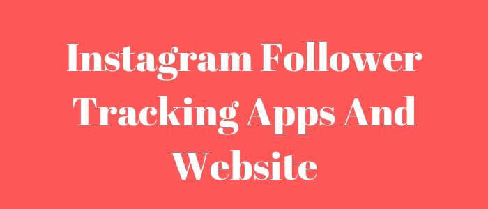 Instagram Follower Tracking Apps And Website