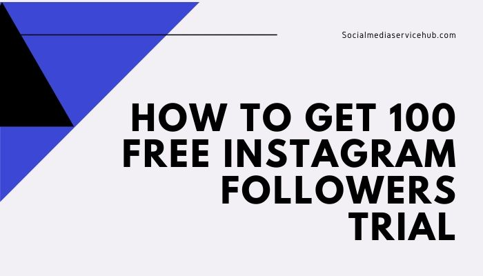 How To Get 100 Free Instagram Followers Trial