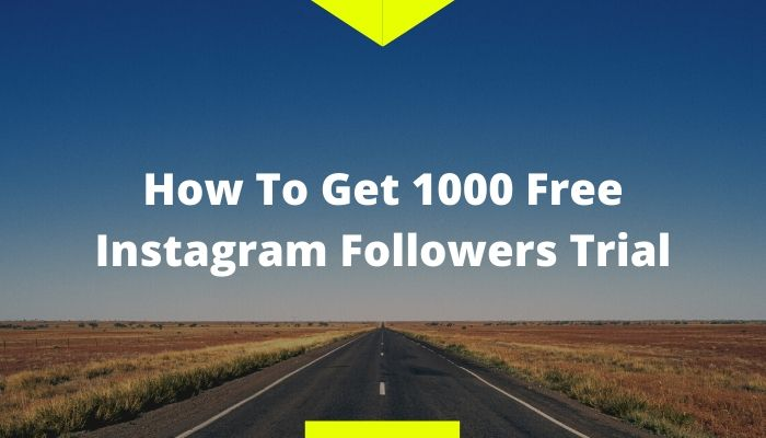 How To Get 1000 Free Instagram Followers Trial